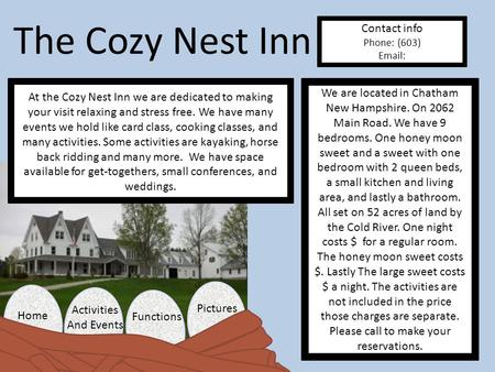 Activities And Events Home Pictures Functions The Cozy Nest Inn At the Cozy Nest Inn we are dedicated to making your visit relaxing and stress free. We.