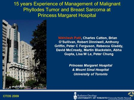CTOS 2009 15 years Experience of Management of Malignant Phyllodes Tumor and Breast Sarcoma at Princess Margaret Hospital Princess Margaret Hospital &