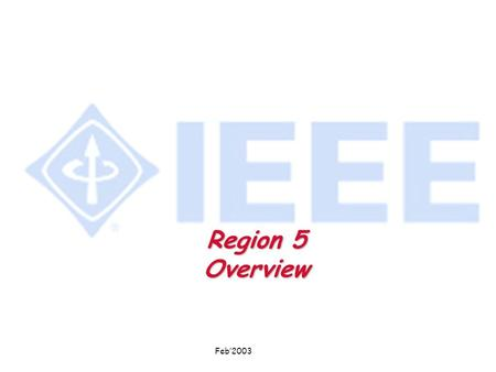 Feb'2003 Region 5 Overview. Feb'2003 IEEE Membership By U.S. Regions 31 December 2002 TOTAL 237,246 65,939 32,260 32,735 36,113 44,170 26,029.