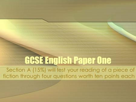 GCSE English Paper One Section A (15%) will test your reading of a piece of fiction through four questions worth ten points each.