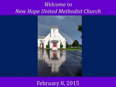 Welcome to New Hope United Methodist Church February 8, 2015.