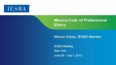 Page 1 | Proprietary and Copyrighted Information Mexico Code of Professional Ethics IESBA Meeting New York June 29 – July 1, 20 15 Marisa Orbea, IESBA.
