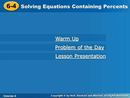 6-4 Solving Equations Containing Percents Course 2 Warm Up Warm Up Problem of the Day Problem of the Day Lesson Presentation Lesson Presentation.
