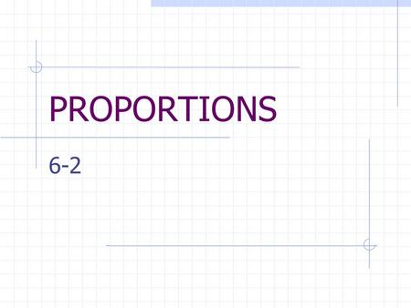 PROPORTIONS 6-2. VOCABULARY Proportion – equality of two ratios Cross Products – the results when you cross multiply.