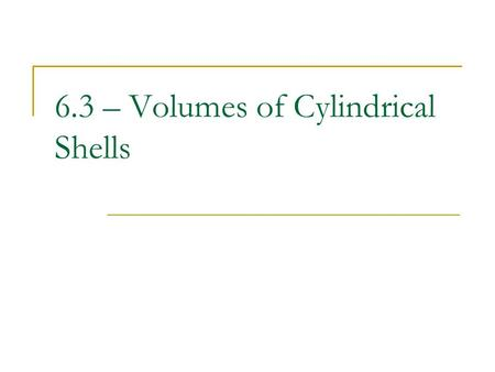 6.3 – Volumes of Cylindrical Shells. Derivation Assume you have a functions similar to the one shown below and assume the f is to difficult to solve for.