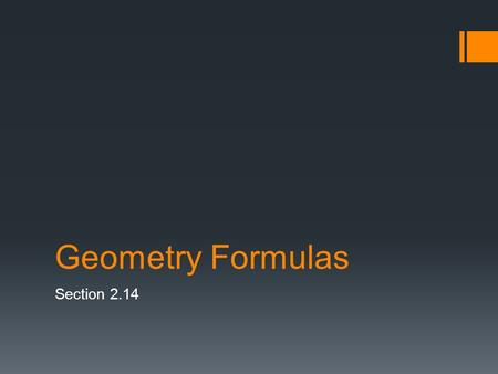 Geometry Formulas Section 2.14. Formulas  Perimeter of a Triangle:  Area of a rectangle:  Volume of a box: