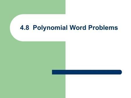 4.8 Polynomial Word Problems. a) Define the variable, b) Write the equation, and c) Solve the problem. 1) The sum of a number and its square is 42. Find.