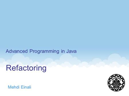 Refactoring Mehdi Einali Advanced Programming in Java 1.