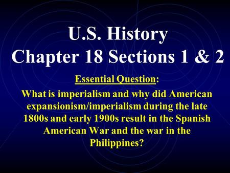 U.S. History Chapter 18 Sections 1 & 2 Essential Question: What is imperialism and why did American expansionism/imperialism during the late 1800s and.