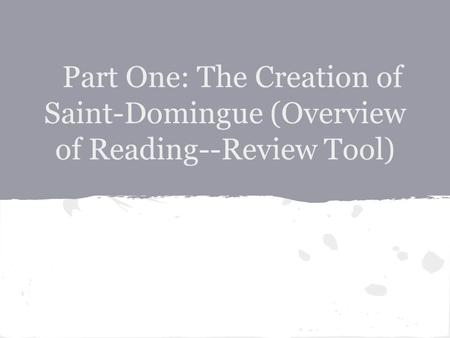 Part One: The Creation of Saint-Domingue (Overview of Reading--Review Tool)