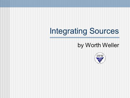 "Integrating Sources by Worth Weller. TOC Why use sources? What makes a good quote? How long should a quote be? How to ""integrate"" quotes How to avoid."