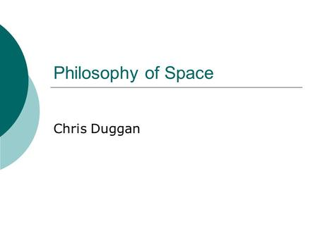 Philosophy of Space Chris Duggan. Highlights  Physical vs. Psychological Space  Absolute vs. Relative Space  Innate vs. Learned  Euclidian vs. Non-Euclidian.