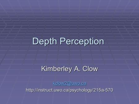 Depth Perception Kimberley A. Clow