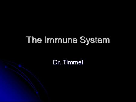 The Immune System Dr. Timmel. What is the function of the immune system? To fight infection through the production of cells that inactivate foreign substances.