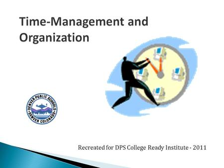 Recreated for DPS College Ready Institute - 2011.