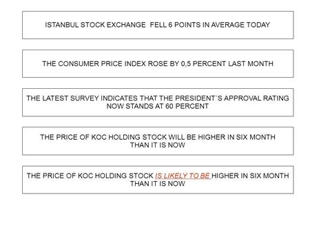 ISTANBUL STOCK EXCHANGE FELL 6 POINTS IN AVERAGE TODAY THE CONSUMER PRICE INDEX ROSE BY 0,5 PERCENT LAST MONTH THE LATEST SURVEY INDICATES THAT THE PRESIDENT`S.