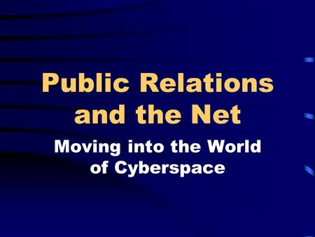 Public Relations and the Net Moving into the World of Cyberspace.