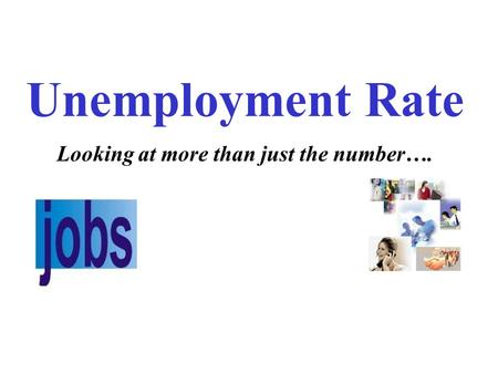 Unemployment Rate Looking at more than just the number….