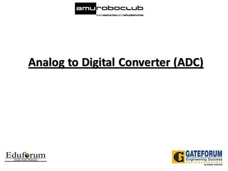 Analog to Digital Converter (ADC). Analog to Digital Converters  Microcontroller understands only digital language.  To convert the analog output from.