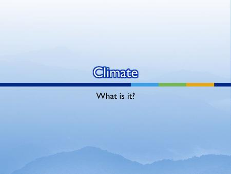 What is it?.  Climate is the name for the general conditions of temperature and precipitation for an area over a long period of time.