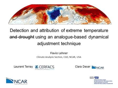 Climate Analysis Section, CGD, NCAR, USA Detection and attribution of extreme temperature and drought using an analogue-based dynamical adjustment technique.