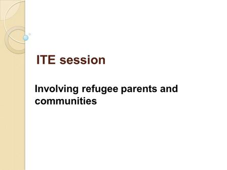 ITE session Involving refugee parents and communities.