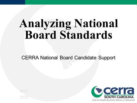 Analyzing National Board Standards CERRA National Board Candidate Support WS3 2010.