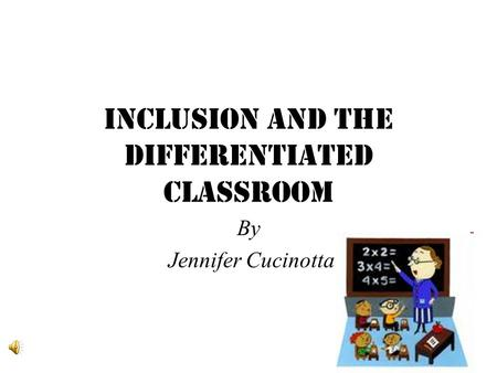 Inclusion and the Differentiated Classroom By Jennifer Cucinotta.