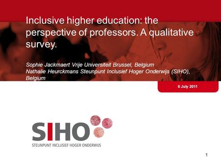 Inclusive higher education: the perspective of professors. A qualitative survey. Sophie Jackmaert Vrije Universiteit Brussel, Belgium Nathalie Heurckmans.