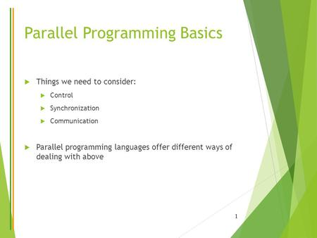 Parallel Programming Basics  Things we need to consider:  Control  Synchronization  Communication  Parallel programming languages offer different.