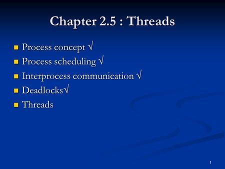 1 Chapter 2.5 : Threads Process concept  Process concept  Process scheduling  Process scheduling  Interprocess communication  Interprocess communication.
