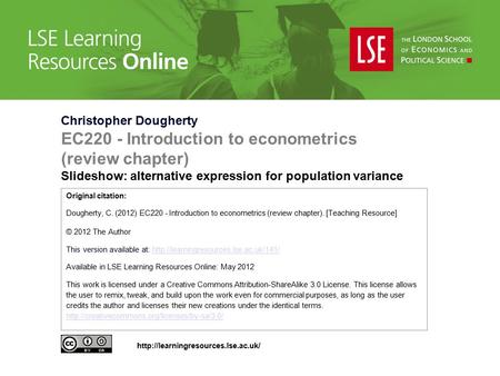 Christopher Dougherty EC220 - Introduction to econometrics (review chapter) Slideshow: alternative expression for population variance Original citation: