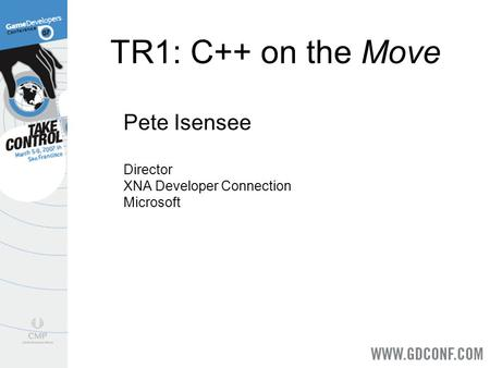 TR1: C++ on the Move Pete Isensee Director XNA Developer Connection Microsoft.