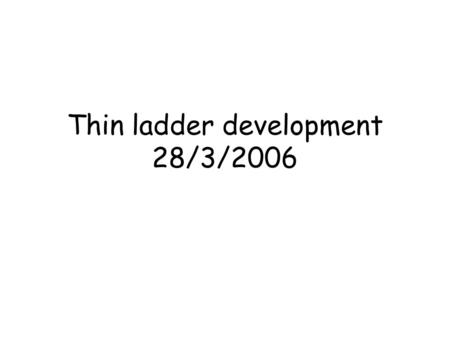 Thin ladder development 28/3/2006. Targets Aiming for 0.1 % X 0 Uniformity over full ladder Compatibility with wire and bump bonding Provision for optical.