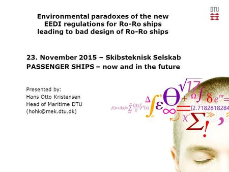 Environmental paradoxes of the new EEDI regulations for Ro-Ro ships leading to bad design of Ro-Ro ships 23. November 2015 – Skibsteknisk Selskab PASSENGER.