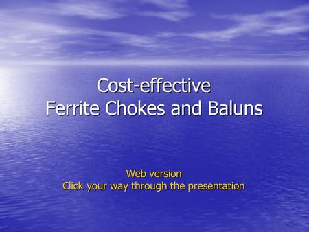 Cost-effective Ferrite Chokes and Baluns Web version Click your way through the presentation.