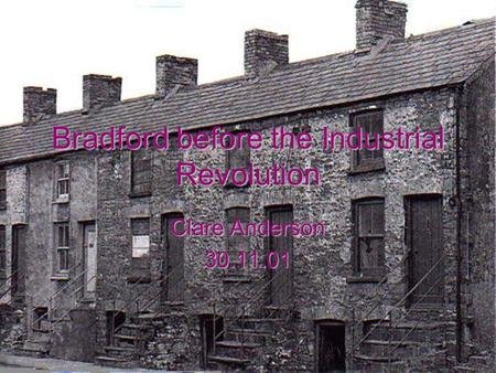 Bradford before the Industrial Revolution Clare Anderson 30.11.01.