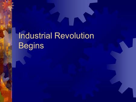 Industrial Revolution Begins. Revolution in Great Britain  1700s = change in _____________________  energy source changed from ____________& ________.