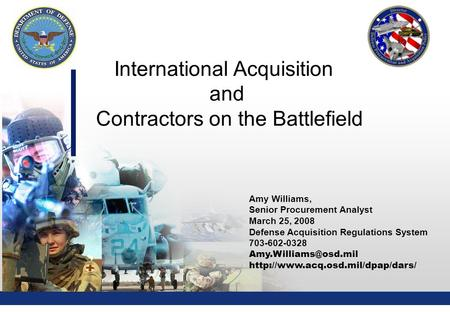 1 Amy Williams, Senior Procurement Analyst March 25, 2008 Defense Acquisition Regulations System 703-602-0328