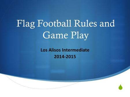  Flag Football Rules and Game Play Los Alisos Intermediate 2014-2015.