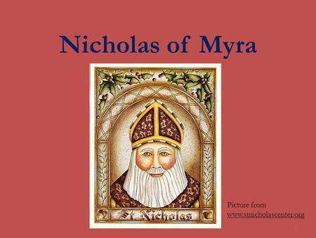 Nicholas of Myra Picture from www.stnicholascenter.org 1.