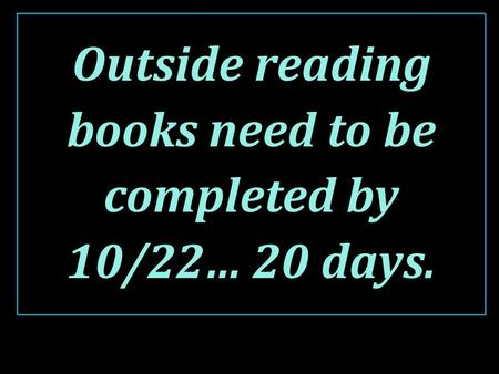 Outside reading books need to be completed by 10/22… 20 days.