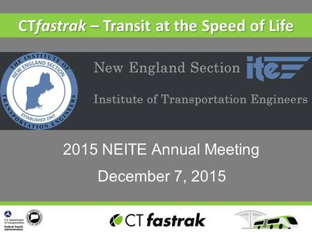 CTfastrak – Transit at the Speed of Life December 7, 2015 2015 NEITE Annual Meeting.