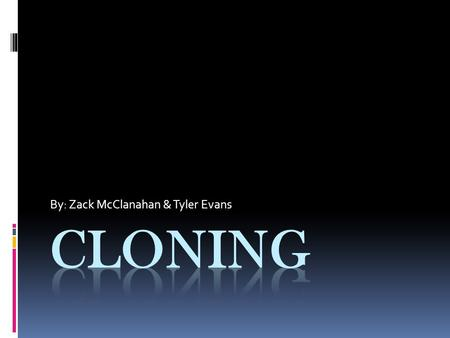 By: Zack McClanahan & Tyler Evans. What is Cloning?  Cloning is producing the genetic twin of another organism.  It can occur naturally as in birth.