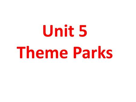 Unit 5 Theme Parks. Tourist attractions Visit a pirate ship Meet Cartoon characters Take a ride on a swinging ship Take free-fall drops Ride the roller.