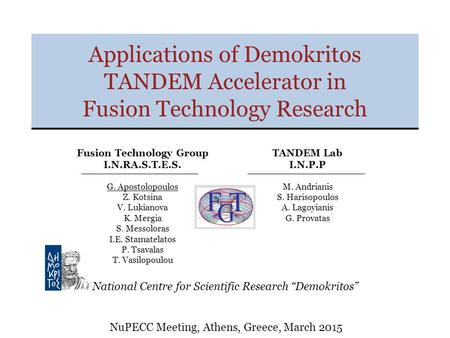 Applications of Demokritos TANDEM Accelerator in Fusion Technology Research TANDEM Lab I.N.P.P M. Andrianis S. Harisopoulos A. Lagoyianis G. Provatas National.