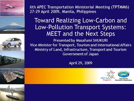 Toward Realizing Low-Carbon and Low-Pollution Transport Systems: MEET and the Next Steps Presented by Masafumi SHUKURI Vice Minister for Transport, Tourism.