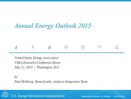 Www.eia.gov U.S. Energy Information Administration Independent Statistics & Analysis Annual Energy Outlook 2015 United States Energy Association USEA Executive.