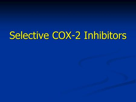 Selective COX-2 Inhibitors. Pharmacology of Selective COX-2 Inhibitors (COXIBs) Discovery in early 1990: cyclo-oxygenase (COX) existed in 2 distinct isoforms.