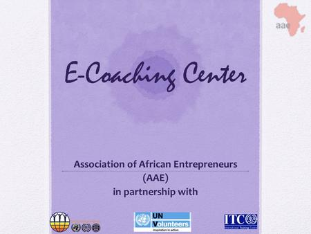 E-Coaching Center Association of African Entrepreneurs (AAE) in partnership with.